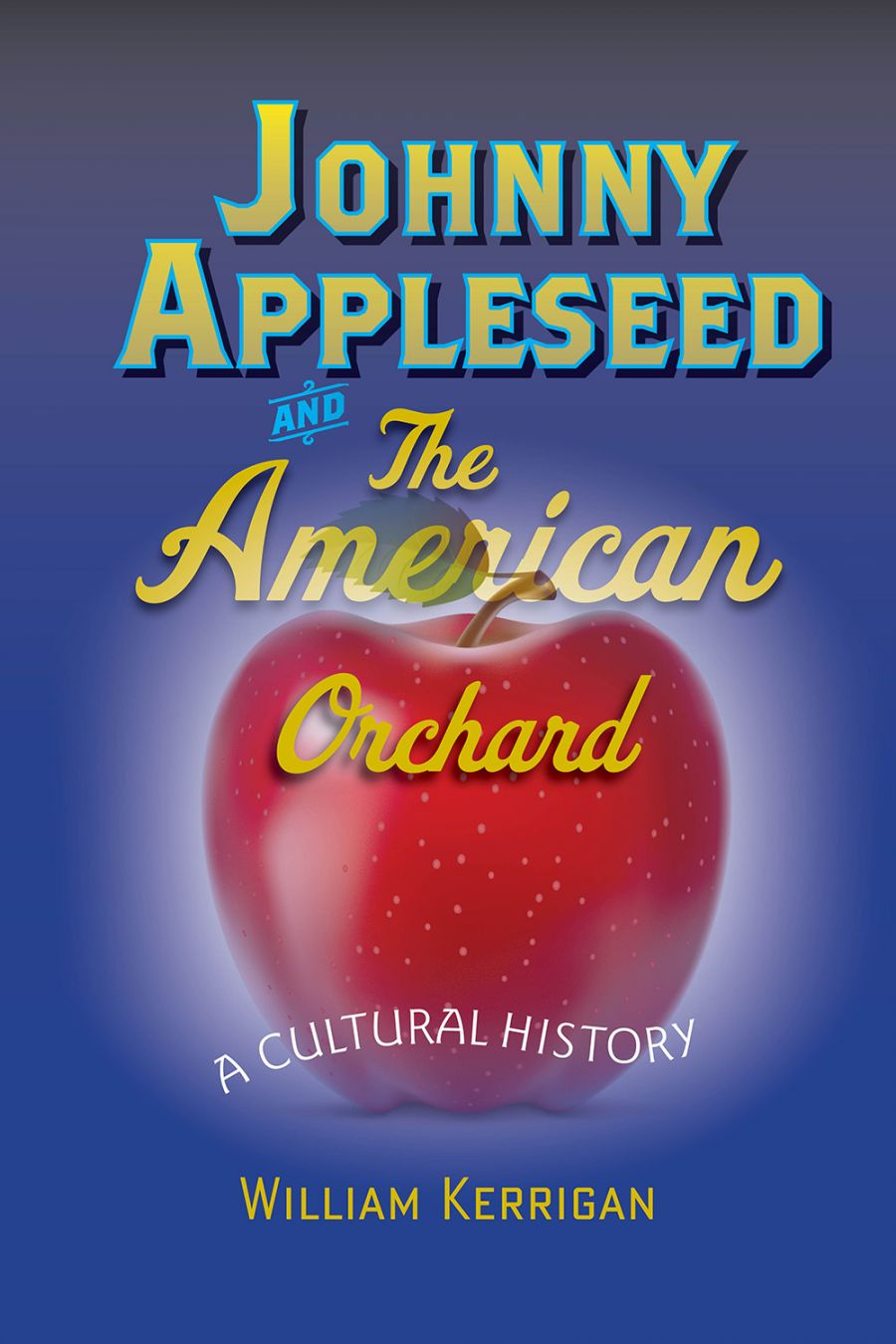 *Johnny Appleseed and the American Orchard: A Cultural History* explores the real life of the American icon. Image courtesy of the Johns Hopkins University Press.